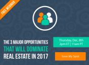 Discover the 3 Major Opportunities That Will Dominate Real Estate in 2017 [FREE WEBINAR] | Keeping Current Matters